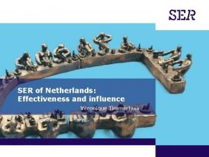 SER of Netherlands Effectiveness and influence Vronique Timmerhuis