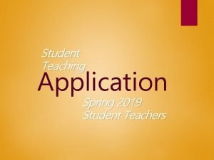 Student Teaching Application Spring 2019 Student Teachers Center