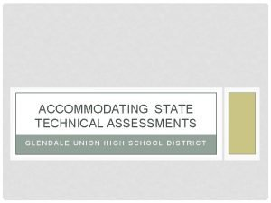 ACCOMMODATING STATE TECHNICAL ASSESSMENTS GLENDALE UNION HIGH SCHOOL