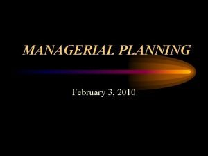 MANAGERIAL PLANNING February 3 2010 Planning Uncertainty Planning