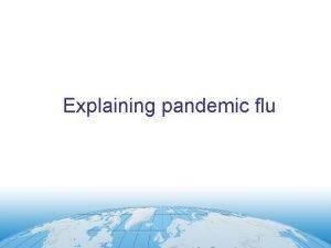 Explaining pandemic flu Understanding pandemic Epidemic serious outbreak