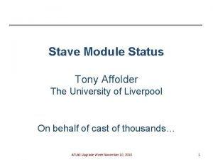 Stave Module Status Tony Affolder The University of