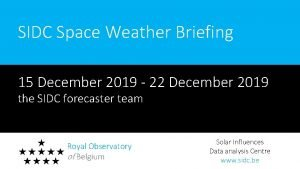 SIDC Space Weather Briefing 15 December 2019 22