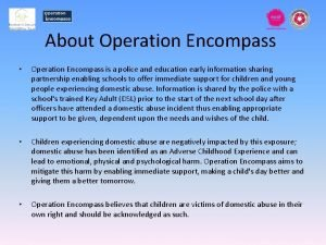 About Operation Encompass Operation Encompass is a police
