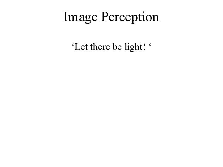 Image Perception Let there be light Let there
