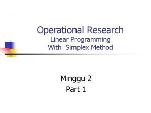 Operational Research Linear Programming With Simplex Method Minggu