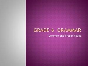 Common and Proper Nouns Identify common and proper