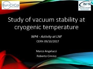 Study of vacuum stability at cryogenic temperature WP