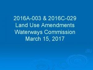 2016 A003 2016 C029 Land Use Amendments Waterways