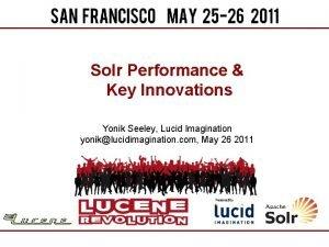Solr Performance Key Innovations Yonik Seeley Lucid Imagination