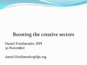 Boosting the creative sectors Daniel Friedlaender IFPI 30