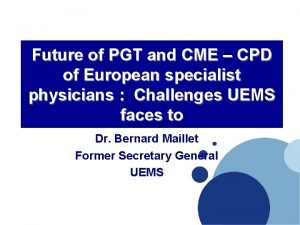 Future of PGT and CME CPD of European