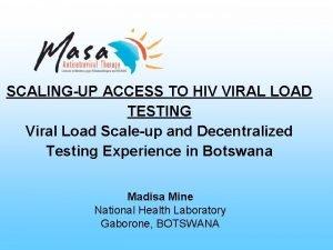 SCALINGUP ACCESS TO HIV VIRAL LOAD TESTING Viral