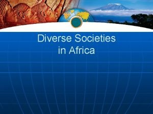 Diverse Societies in Africa A Land of Geographic