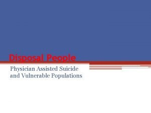 Disposal People Physician Assisted Suicide and Vulnerable Populations