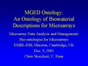 MGED Ontology An Ontology of Biomaterial Descriptions for