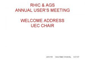 RHIC AGS ANNUAL USERS MEETING WELCOME ADDRESS UEC