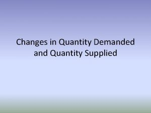 Changes in Quantity Demanded and Quantity Supplied By
