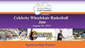 11 th Annual Celebrity Wheelchair Basketball Jam August