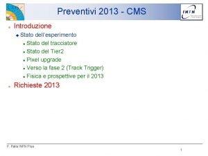 Preventivi 2013 CMS Introduzione Stato dellesperimento Stato del