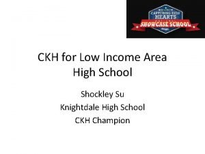CKH for Low Income Area High School Shockley
