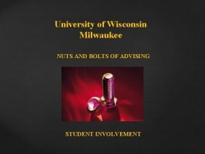 University of Wisconsin Milwaukee NUTS AND BOLTS OF