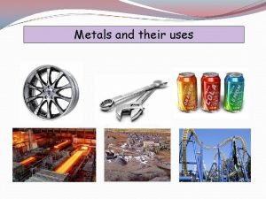 Metals and their uses Pure Metals Alloys a