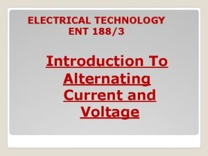 ELECTRICAL TECHNOLOGY ENT 1883 Introduction To Alternating Current