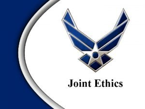 Joint Ethics Joint Ethics Regulation Overview JER Background