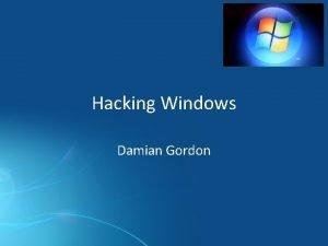 Hacking Windows Damian Gordon Hacking Windows Most Windows