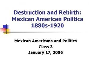 Destruction and Rebirth Mexican American Politics 1880 s1920