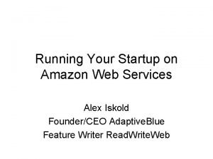 Running Your Startup on Amazon Web Services Alex