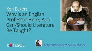 Ken Eckert Why is an English Professor Here