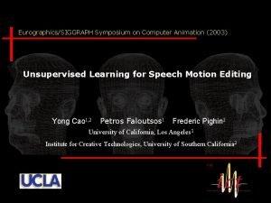EurographicsSIGGRAPH Symposium on Computer Animation 2003 Unsupervised Learning