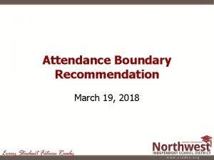 Attendance Boundary Recommendation March 19 2018 Attendance Boundary