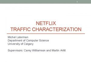 1 NETFLIX TRAFFIC CHARACTERIZATION Michel Laterman Department of