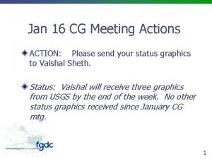 Jan 16 CG Meeting Actions ACTION Please send