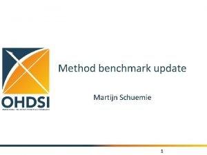 Method benchmark update Martijn Schuemie 1 OHDSI Methods