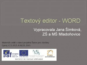 Textov editor WORD Vypracovala Jana imkov Z a