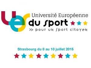 Strasbourg du 8 au 10 juillet 2015 Les