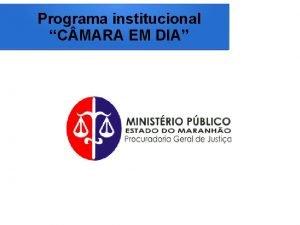 Programa institucional C MARA EM DIA Programa institucional