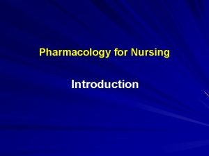 Pharmacology for Nursing Introduction DrugBody Interactions The interactions