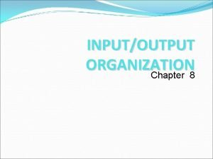INPUTOUTPUT ORGANIZATION Chapter 8 Accessing IO Devices Accessing
