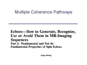 Multiple Coherence Pathways Simple spin echo 90 y