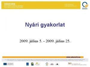 Nyri gyakorlat 2009 jlius 5 2009 jlius 25