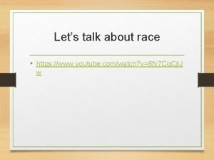 Lets talk about race https www youtube comwatch