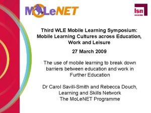 Third WLE Mobile Learning Symposium Mobile Learning Cultures