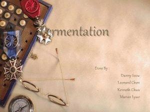 Fermentation Done By Danny Seow Leonard Chen Kenneth