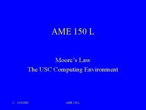 AME 150 L Moores Law The USC Computing