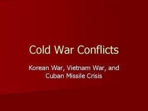 Cold War Conflicts Korean War Vietnam War and